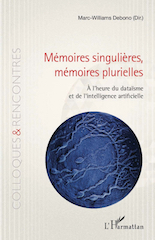Plasticités Sciences Arts : « Mémoires singulières, mémoires plurielles  – A l'heure du dataïsme et de l'intelligence artificielle »